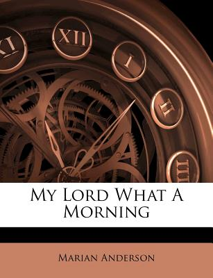 My Lord, What a Morning - Anderson, Marian