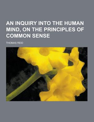 An Inquiry Into the Human Mind, on the Principles of Common Sense - Reid, Thomas