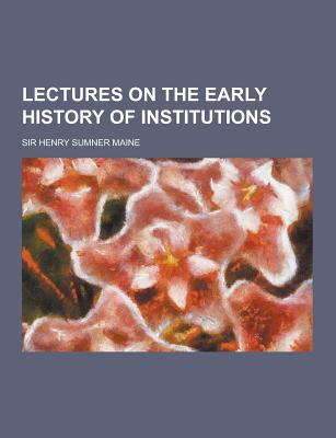 Lectures on the Early History of Institutions - Maine, Henry Sumner, Sir