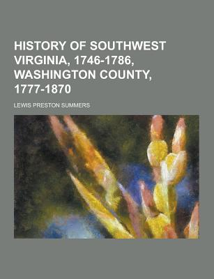 History of Southwest Virginia, 1746-1786, Washington County, 1777-1870 - Summers, Lewis Preston