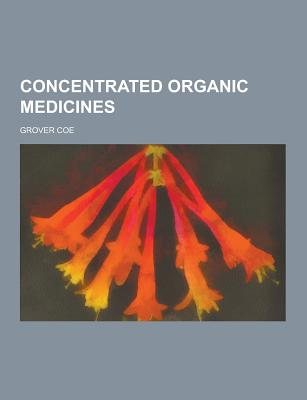 Concentrated Organic Medicines - Coe, Grover