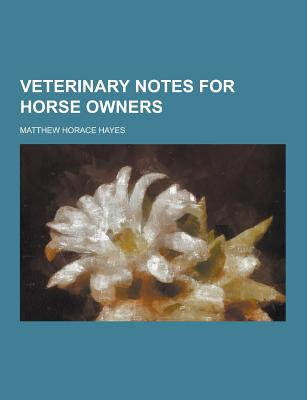 Veterinary Notes for Horse Owners - Hayes, Matthew Horace