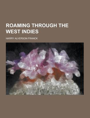 Roaming Through the West Indies - Franck, Harry Alverson
