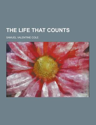 The Life That Counts - Cole, Samuel Valentine