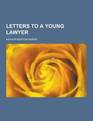 Letters to a Young Lawyer - Harris, Arthur Merton