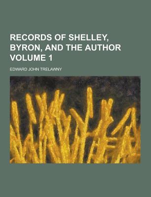 Records of Shelley, Byron, and the Author Volume 1 - Trelawny, Edward John