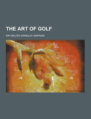 The Art of Golf - Simpson, Walter Grindlay, Sir