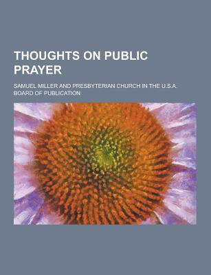 Thoughts on Public Prayer - Miller, Samuel