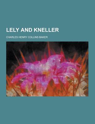 Lely and Kneller - Baker, Charles Henry Collins