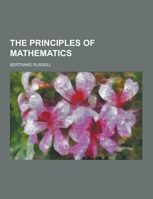 The Principles of Mathematics - Russell, Bertrand, Earl