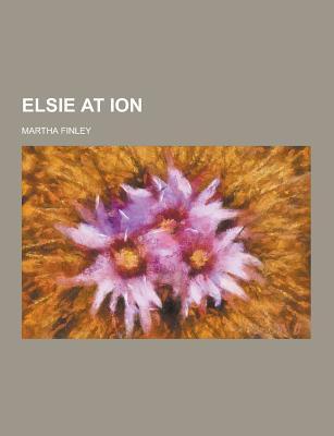 Elsie at Ion - Finley, Martha