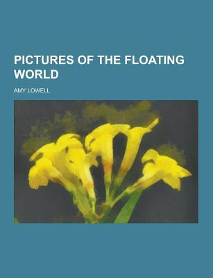 Pictures of the Floating World - Lowell, Amy