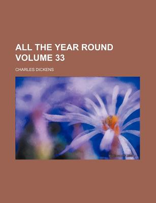 All the Year Round Volume 33 - Dickens, Charles