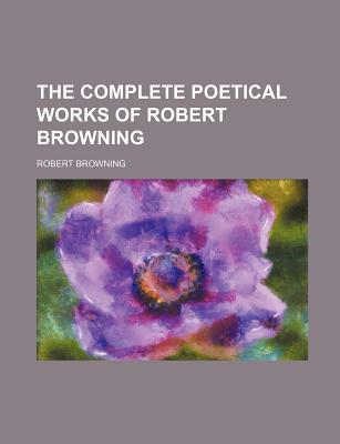 The complete poetical works of Robert Browning. - Browning, Robert