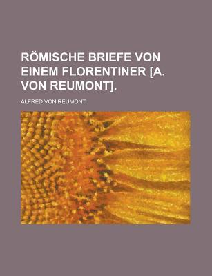 Romische Briefe Von Einem Florentiner [A. Von Reumont] - United States Congress Senate, and Reumont, Alfred Von