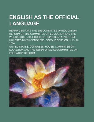 English as the Official Language: Hearing Before the Subcommittee on Education Reform of the Committee on Education and the Workforce, U.S. House of R - United States Congressional House, and United States Congress House