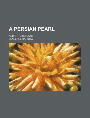 A Persian Pearl; And Other Essays - Darrow, Clarence