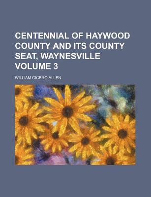 Centennial of Haywood County and Its County Seat, Waynesville Volume 3 - Allen, William Cicero