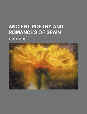 Ancient Poetry and Romances of Spain - Bowring, John, Sir