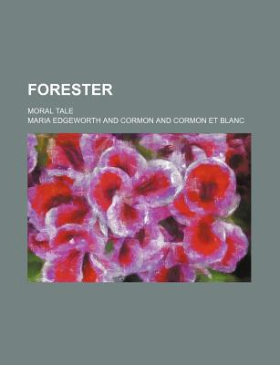 Forester; Moral Tale - Edgeworth, Maria
