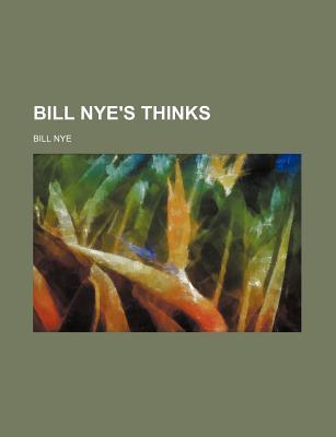 Bill Nye's Thinks - Nye, Bill