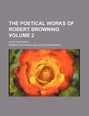 The Poetical Works of Robert Browning; With Portraits Volume 2 - Browning, Robert