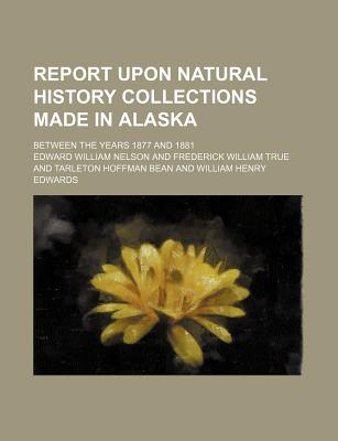 Report Upon Natural History Collections Made in Alaska: Between the Years 1877 and 1881 - Nelson, Edward William