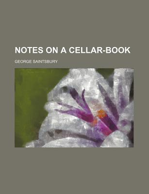 Notes on a Cellar-Book - Saintsbury, George