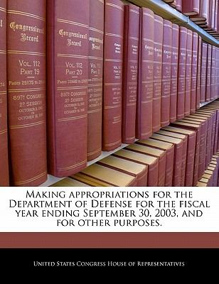Making Appropriations for the Department of Defense for the Fiscal Year Ending September 30, 2003, and for Other Purposes. - United States Congress House of Represen (Creator)