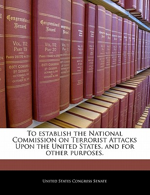 To Establish the National Commission on Terrorist Attacks Upon the United States, and for Other Purposes. - United States Congress Senate (Creator)