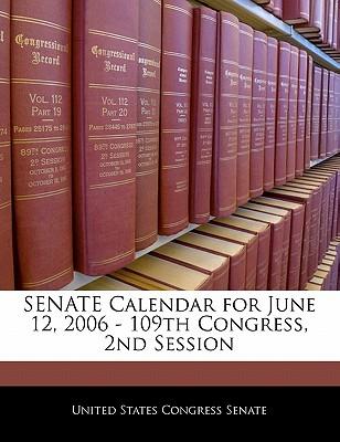 Senate Calendar for June 12, 2006 - 109th Congress, 2nd Session - United States Congress Senate (Creator)