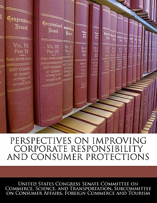 Perspectives on Improving Corporate Responsibility and Consumer Protections - United States Congress Senate Committee (Creator)