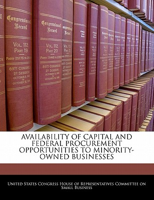 Availability of Capital and Federal Procurement Opportunities to Minority-Owned Businesses - United States Congress House of Represen (Creator)