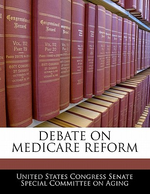 Debate on Medicare Reform - United States Congress Senate Special Co (Creator)