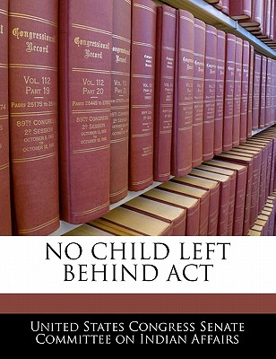 No Child Left Behind ACT - United States Congress Senate Committee (Creator)