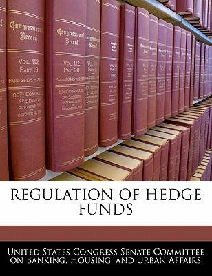 Regulation of Hedge Funds - United States Congress Senate Committee (Creator)