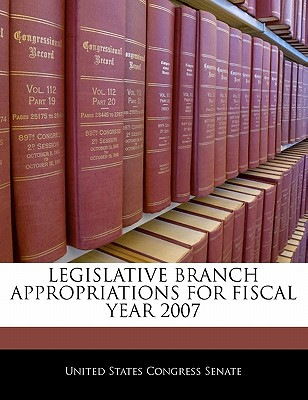 Legislative Branch Appropriations for Fiscal Year 2007 - United States Congress Senate (Creator)