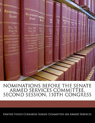 Nominations Before the Senate Armed Services Committee, Second Session, 110th Congress - United States Congress Senate Committee (Creator)