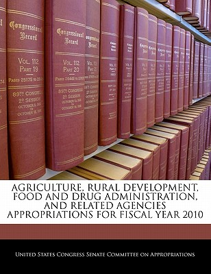 Agriculture, Rural Development, Food and Drug Administration, and Related Agencies Appropriations for Fiscal Year 2010 - United States Congress Senate (Creator)