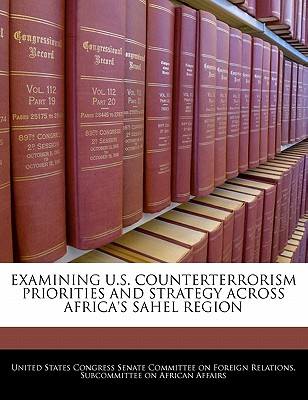 Examining U.S. Counterterrorism Priorities and Strategy Across Africa's Sahel Region - United States Congress Senate Committee (Creator)