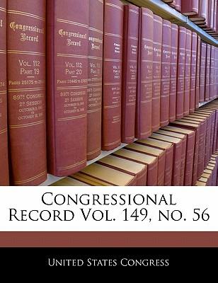 Congressional Record Vol. 149, No. 56 - United States Congress (Creator)