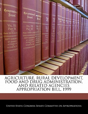 Agriculture, Rural Development, Food and Drug Administration, and Related Agencies Appropriation Bill, 1999 - United States Congress Senate Committee (Creator)
