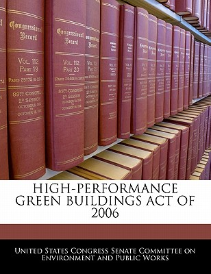 High-Performance Green Buildings Act of 2006 - United States Congress Senate Committee (Creator)