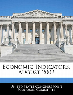 Economic Indicators, August 2002 - United States Congress Joint Economic Co (Creator)