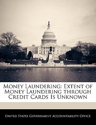 Money Laundering: Extent of Money Laundering Through Credit Cards Is Unknown - United States Government Accountability (Creator)