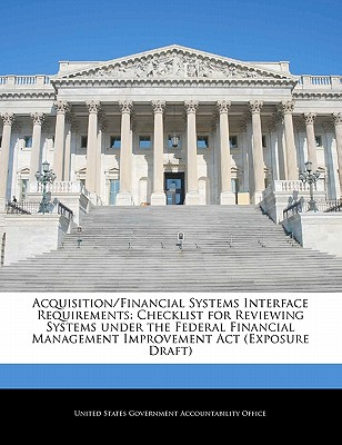 Acquisition/Financial Systems Interface Requirements: Checklist for Reviewing Systems Under the Federal Financial Management Improvement ACT (Exposure Draft) - United States Government Accountability (Creator)