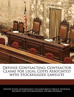 Defense Contracting: Contractor Claims for Legal Costs Associated with Stockholder Lawsuits - United States Government Accountability (Creator)
