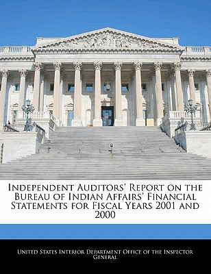 Independent Auditors' Report on the Bureau of Indian Affairs' Financial Statements for Fiscal Years 2001 and 2000 - United States Interior Department Office (Creator)