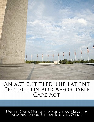 An ACT Entitled the Patient Protection and Affordable Care ACT. - United States National Archives and Reco (Creator)