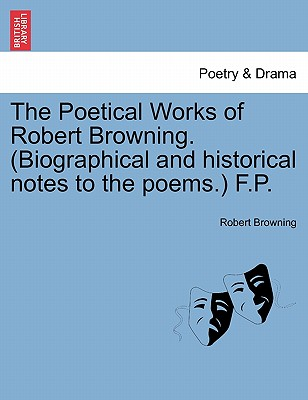 The Poetical Works of Robert Browning. (Biographical and Historical Notes to the Poems.) F.P. - Browning, Robert